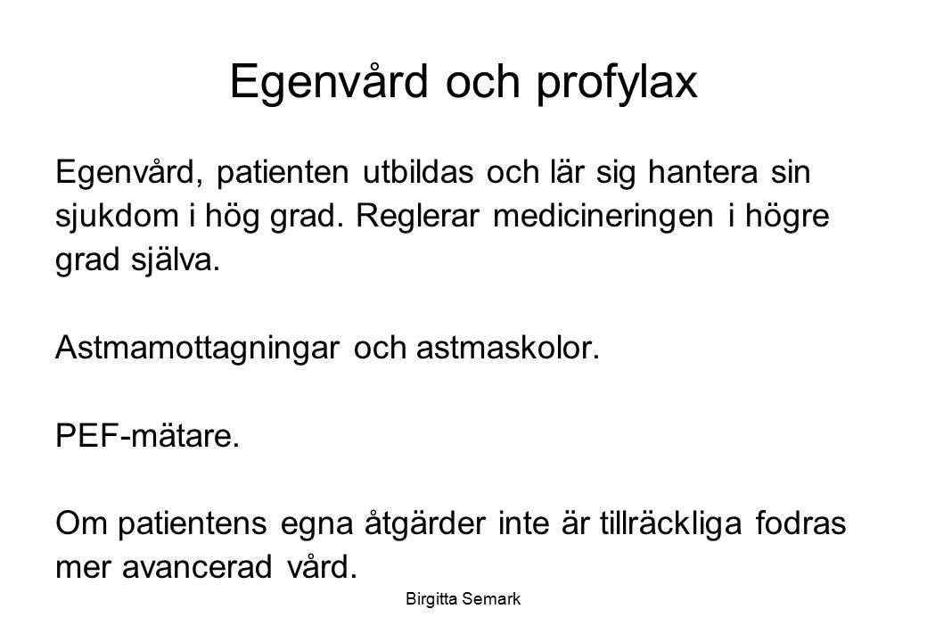 Birgitta Semark Egenvård och profylax Egenvård, patienten utbildas och lär sig hantera sin sjukdom i hög grad. Reglerar medicineringen i högre grad sj