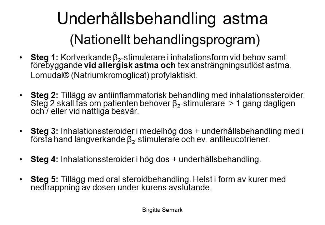 Birgitta Semark Underhållsbehandling astma (Nationellt behandlingsprogram) Steg 1: Kortverkande β 2 -stimulerare i inhalationsform vid behov samt före