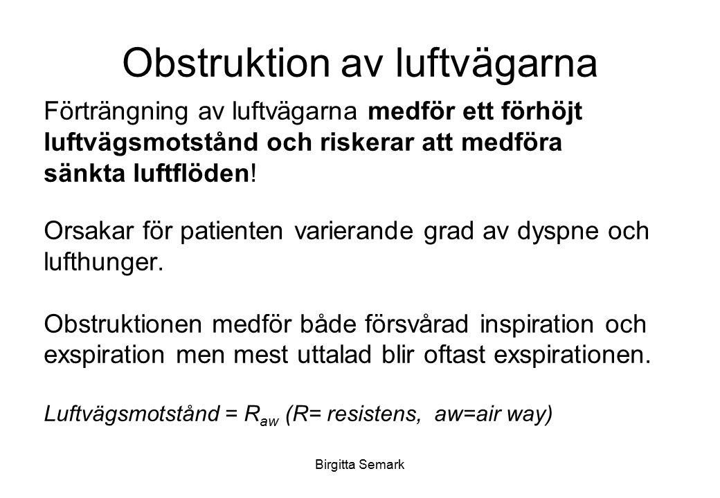 Birgitta Semark Obstruktion av luftvägarna Förträngning av luftvägarna medför ett förhöjt luftvägsmotstånd och riskerar att medföra sänkta luftflöden!