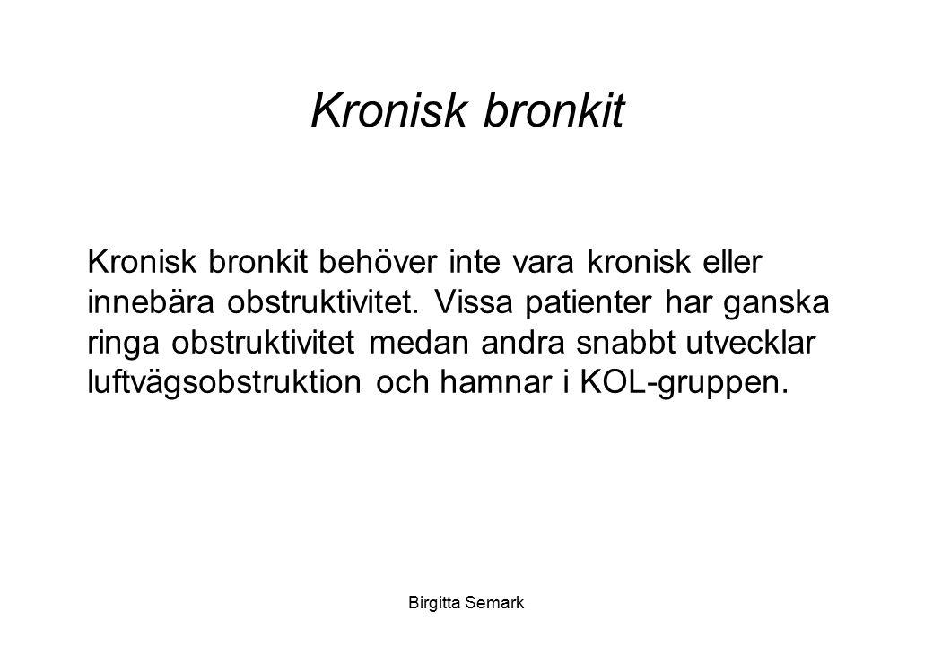 Birgitta Semark Kronisk bronkit Kronisk bronkit behöver inte vara kronisk eller innebära obstruktivitet. Vissa patienter har ganska ringa obstruktivit