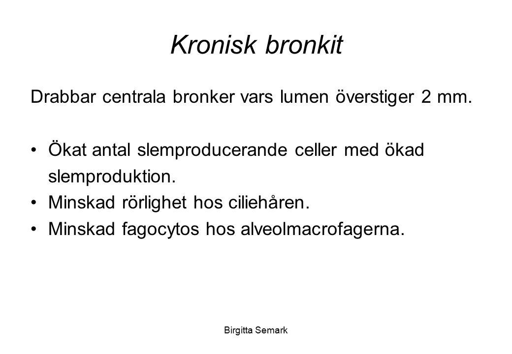 Birgitta Semark Kronisk bronkit Drabbar centrala bronker vars lumen överstiger 2 mm. Ökat antal slemproducerande celler med ökad slemproduktion. Minsk