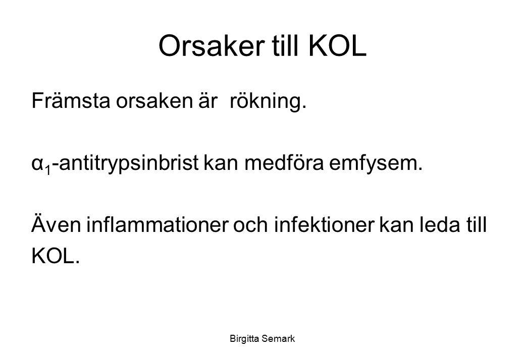 Birgitta Semark Orsaker till KOL Främsta orsaken är rökning. α 1 -antitrypsinbrist kan medföra emfysem. Även inflammationer och infektioner kan leda t