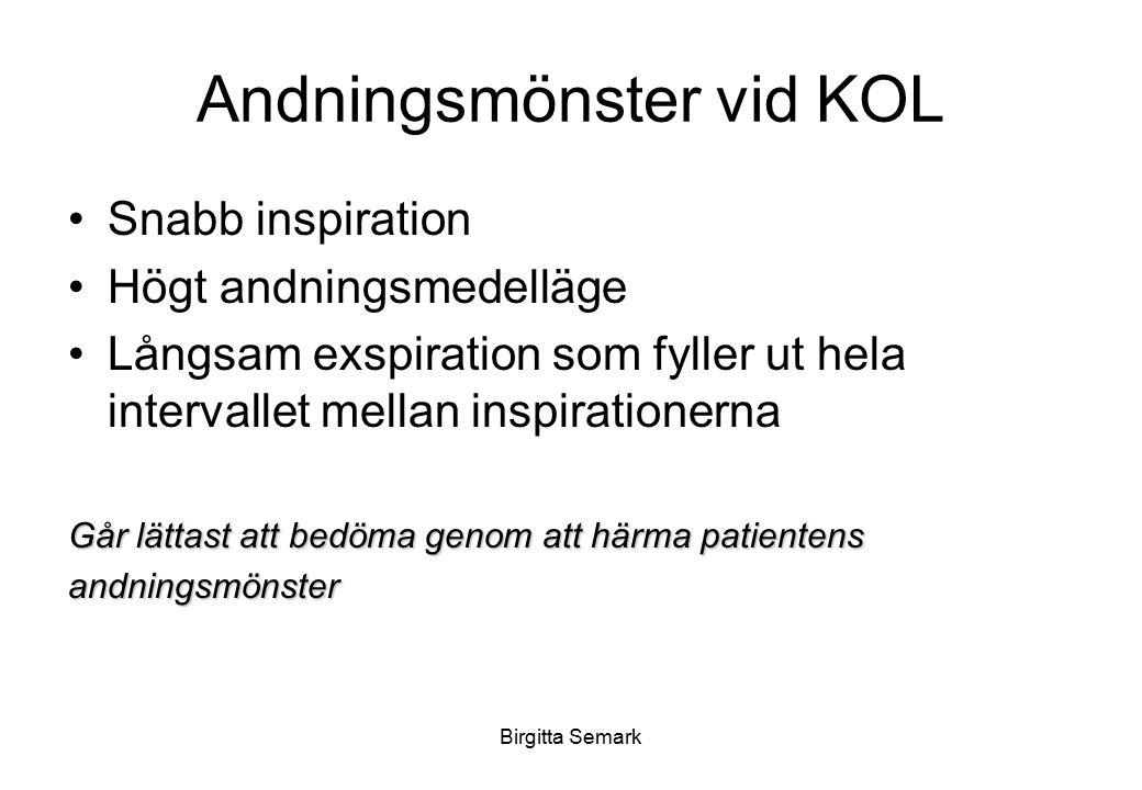 Birgitta Semark Andningsmönster vid KOL Snabb inspiration Högt andningsmedelläge Långsam exspiration som fyller ut hela intervallet mellan inspiration