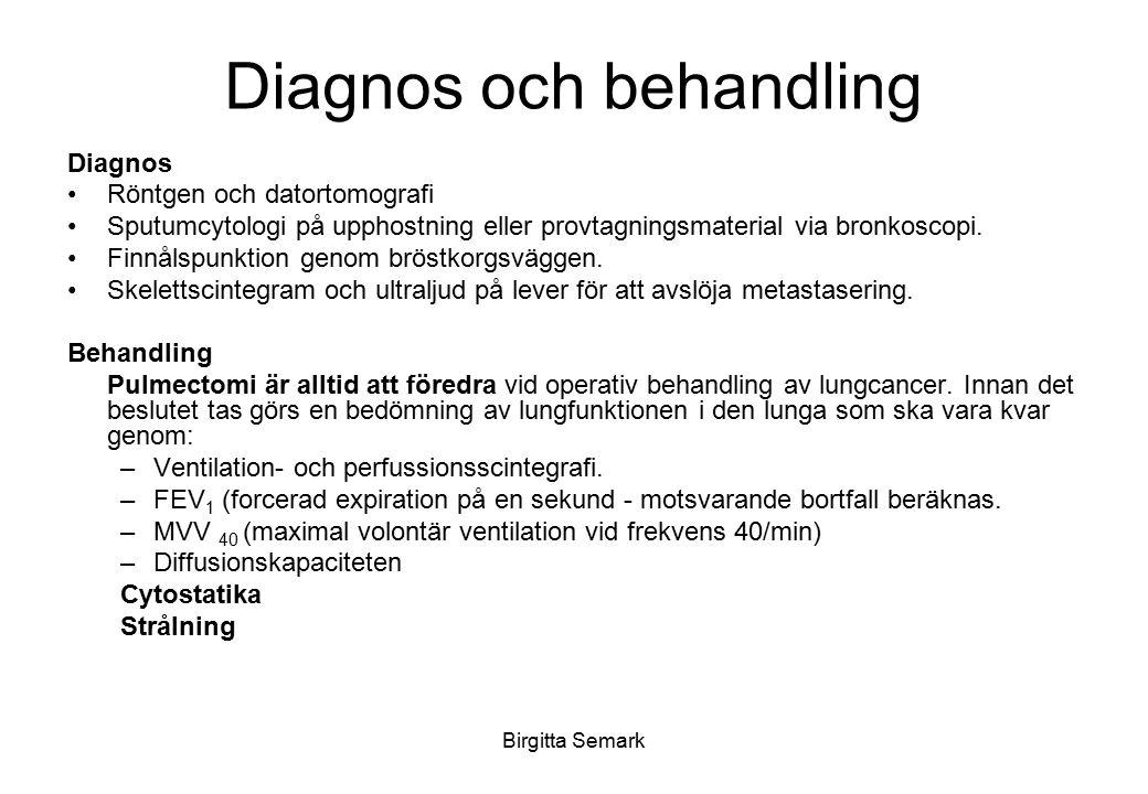Birgitta Semark Diagnos och behandling Diagnos Röntgen och datortomografi Sputumcytologi på upphostning eller provtagningsmaterial via bronkoscopi. Fi
