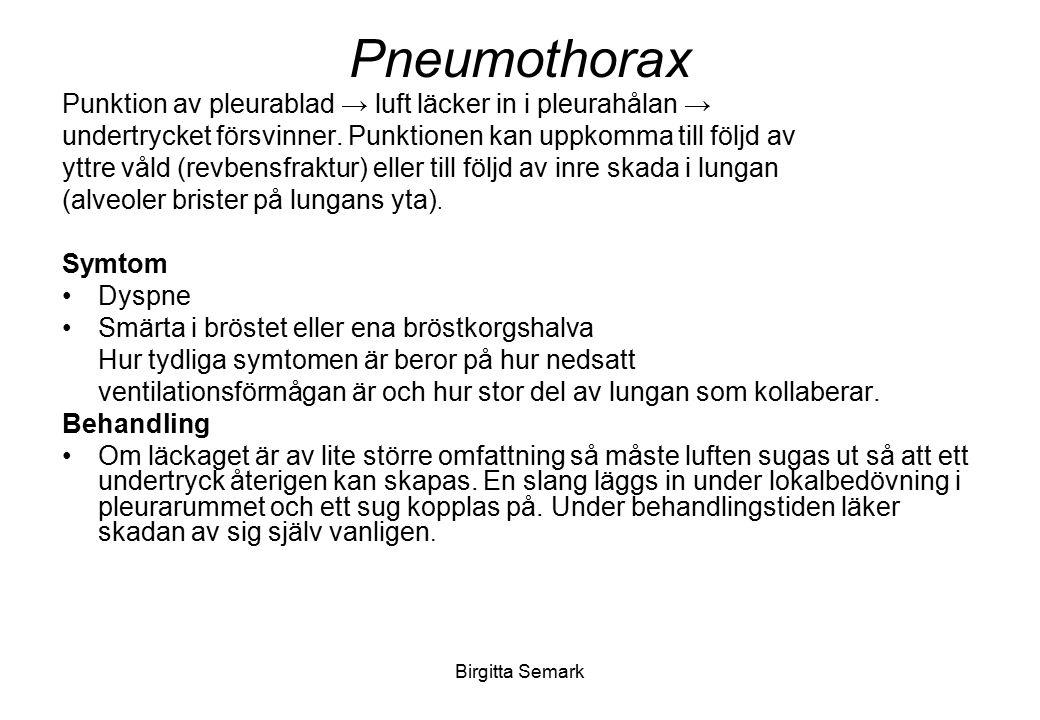 Birgitta Semark Pneumothorax Punktion av pleurablad → luft läcker in i pleurahålan → undertrycket försvinner. Punktionen kan uppkomma till följd av yt