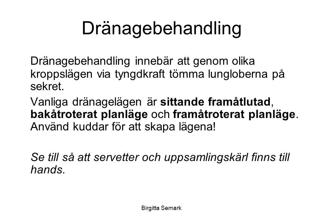 Birgitta Semark Dränagebehandling Dränagebehandling innebär att genom olika kroppslägen via tyngdkraft tömma lungloberna på sekret. Vanliga dränageläg