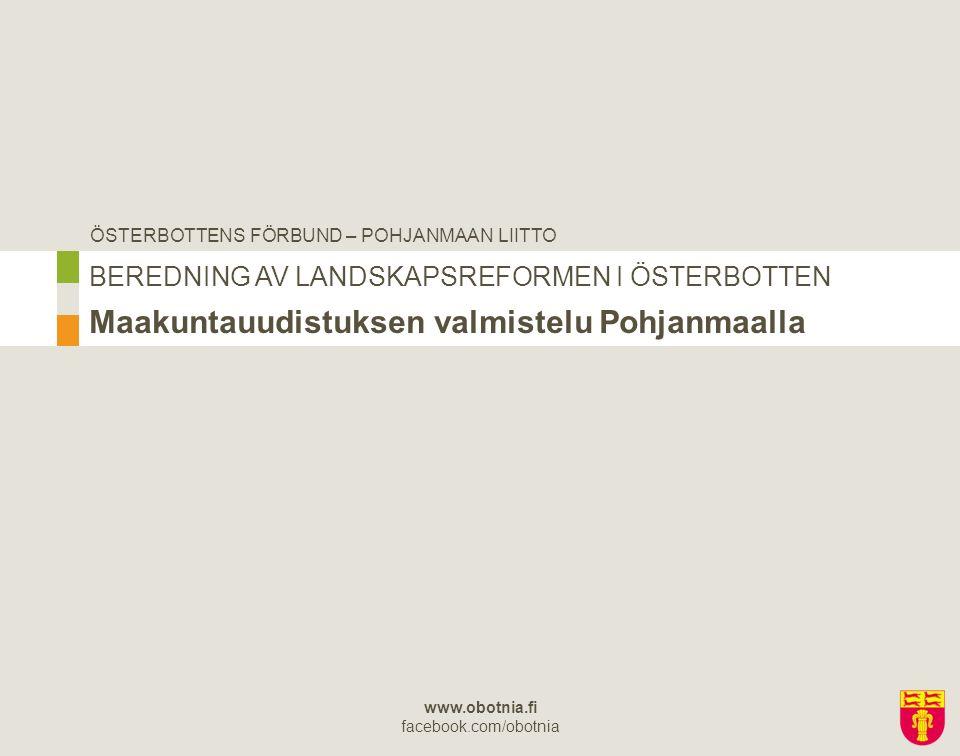 ÖSTERBOTTENS FÖRBUND – POHJANMAAN LIITTO www.obotnia.fi facebook.com/obotnia BEREDNING AV LANDSKAPSREFORMEN I ÖSTERBOTTEN Maakuntauudistuksen valmiste