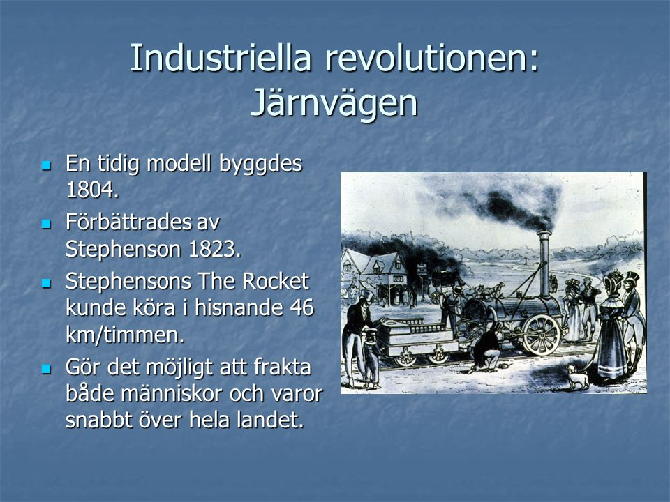 En tidig modell byggdes 1804. En tidig modell byggdes 1804. Förbättrades av Stephenson 1823. Förbättrades av Stephenson 1823. Stephensons The Rocket k
