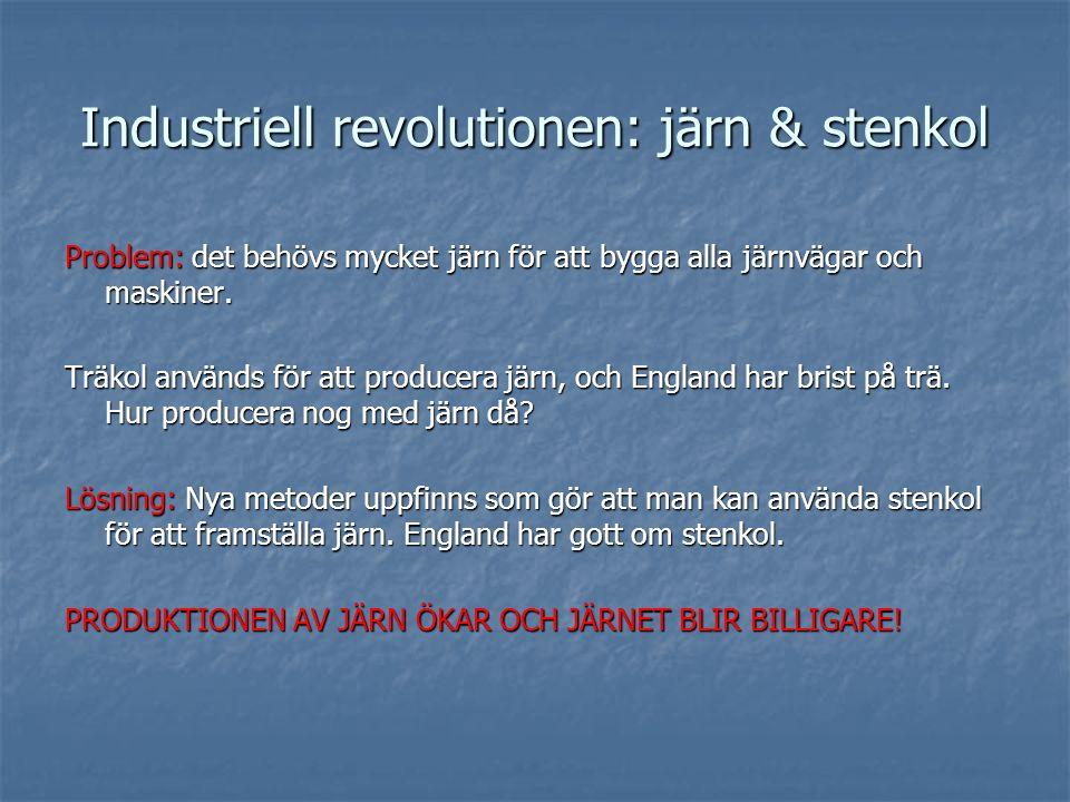 Industriell revolutionen: järn & stenkol Problem: det behövs mycket järn för att bygga alla järnvägar och maskiner. Träkol används för att producera j