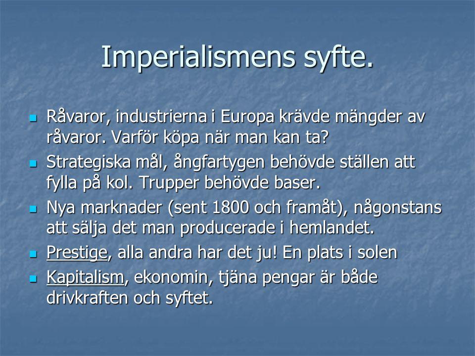 Imperialismens syfte. Råvaror, industrierna i Europa krävde mängder av råvaror. Varför köpa när man kan ta? Råvaror, industrierna i Europa krävde mäng