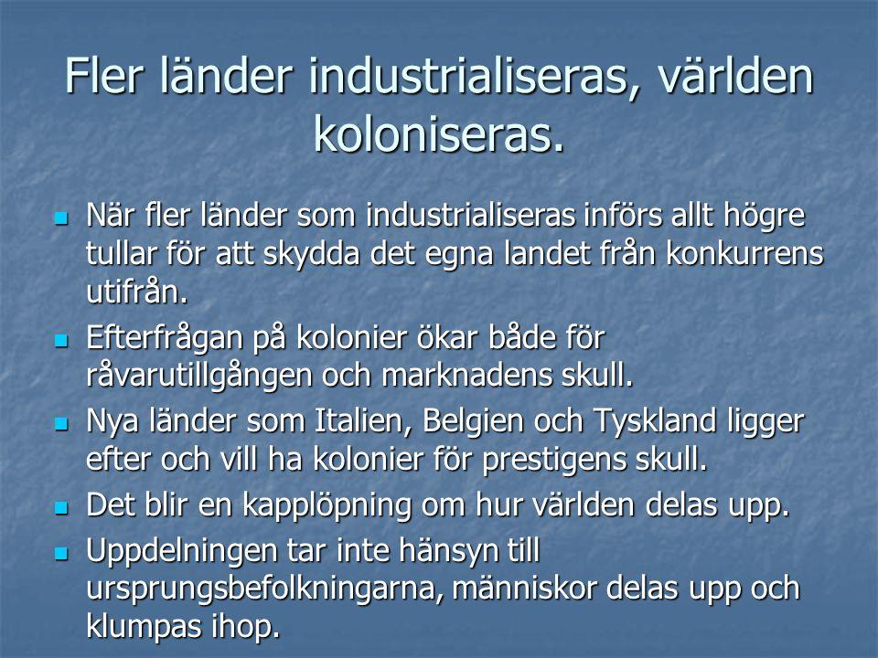 Fler länder industrialiseras, världen koloniseras. När fler länder som industrialiseras införs allt högre tullar för att skydda det egna landet från k