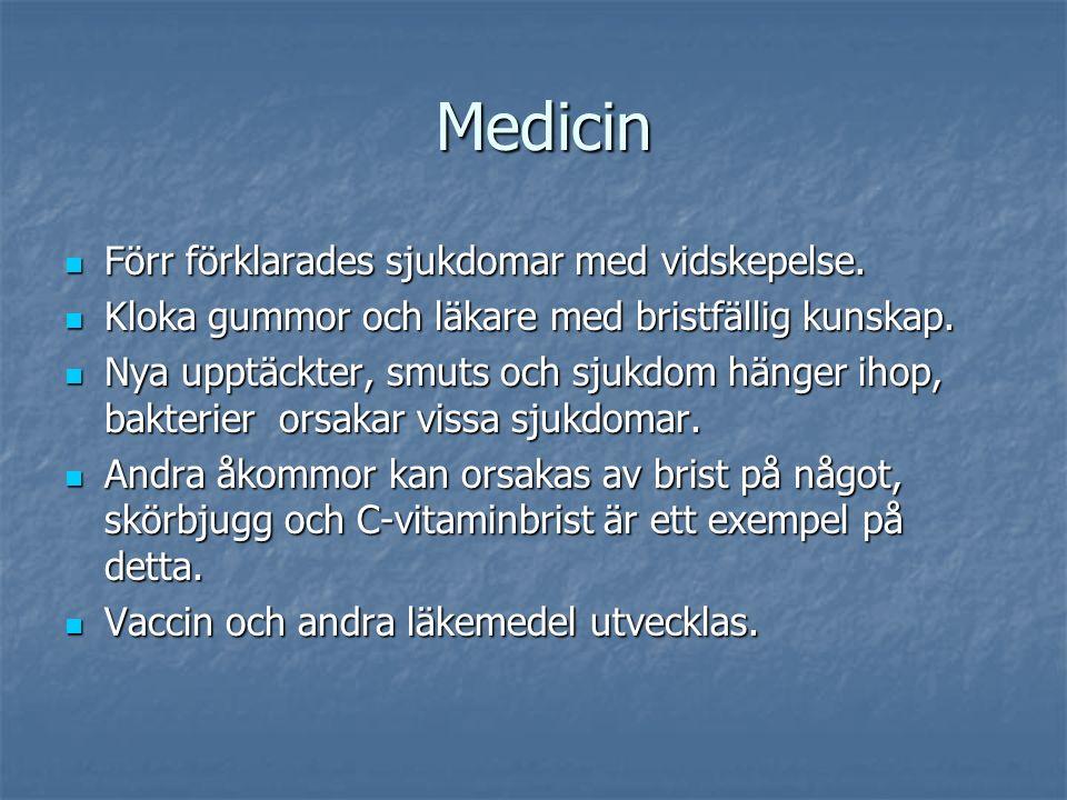 Medicin Medicin Förr förklarades sjukdomar med vidskepelse. Förr förklarades sjukdomar med vidskepelse. Kloka gummor och läkare med bristfällig kunska