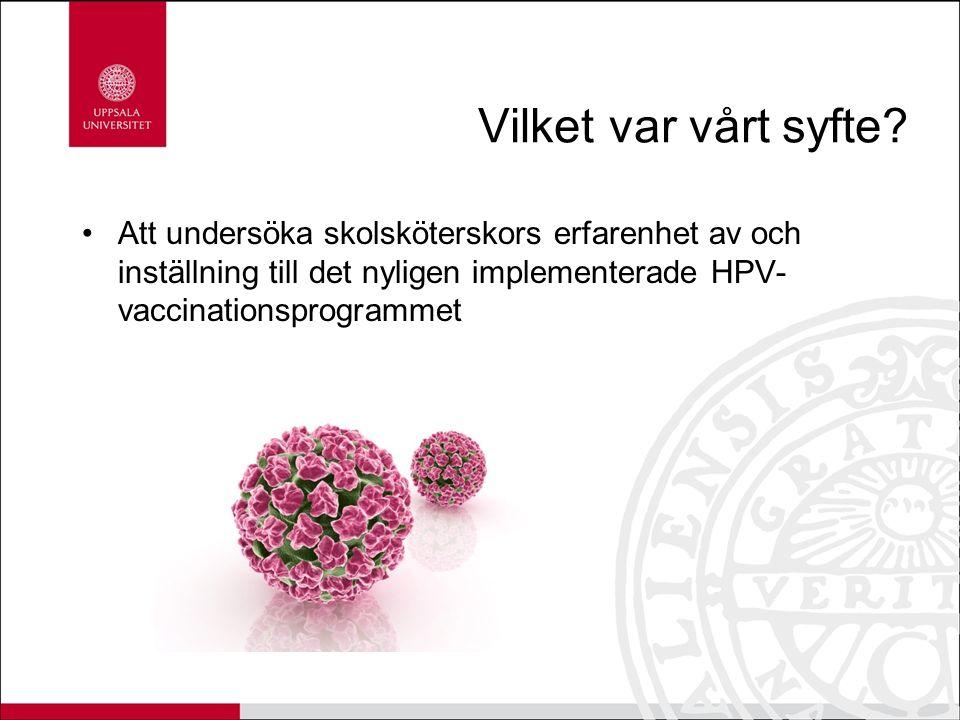 Vilket var vårt syfte? Att undersöka skolsköterskors erfarenhet av och inställning till det nyligen implementerade HPV- vaccinationsprogrammet