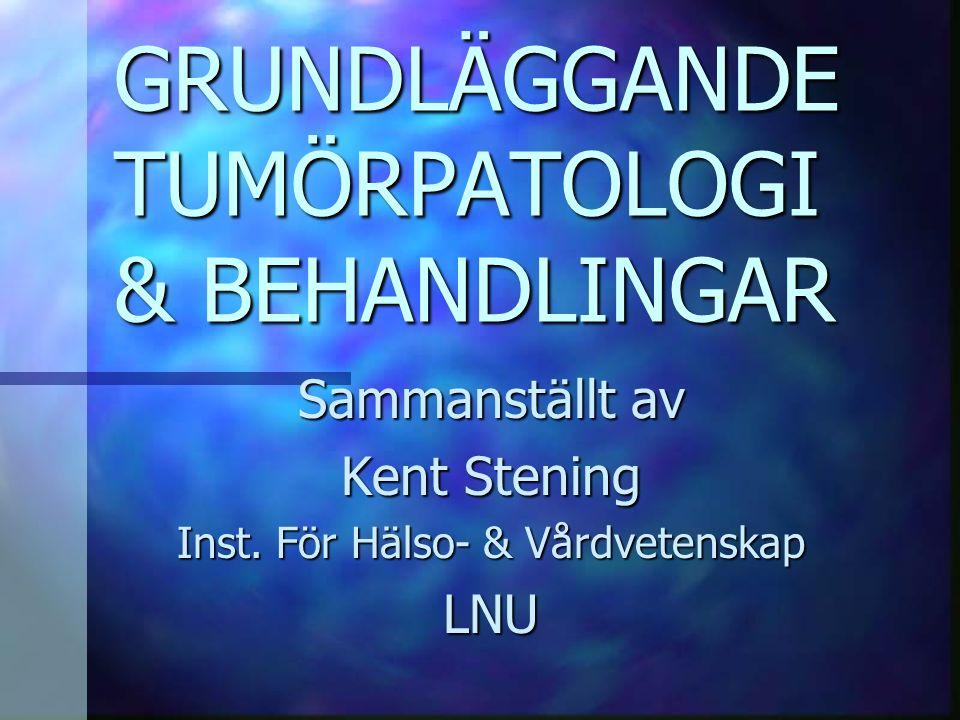 GRUNDLÄGGANDE TUMÖRPATOLOGI & BEHANDLINGAR Sammanställt av Kent Stening Inst.