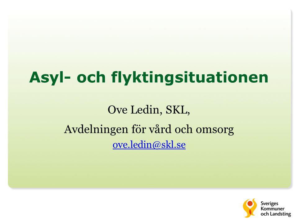 Asyl- och flyktingsituationen Ove Ledin, SKL, Avdelningen för vård och omsorg ove.ledin@skl.se ove.ledin@skl.se