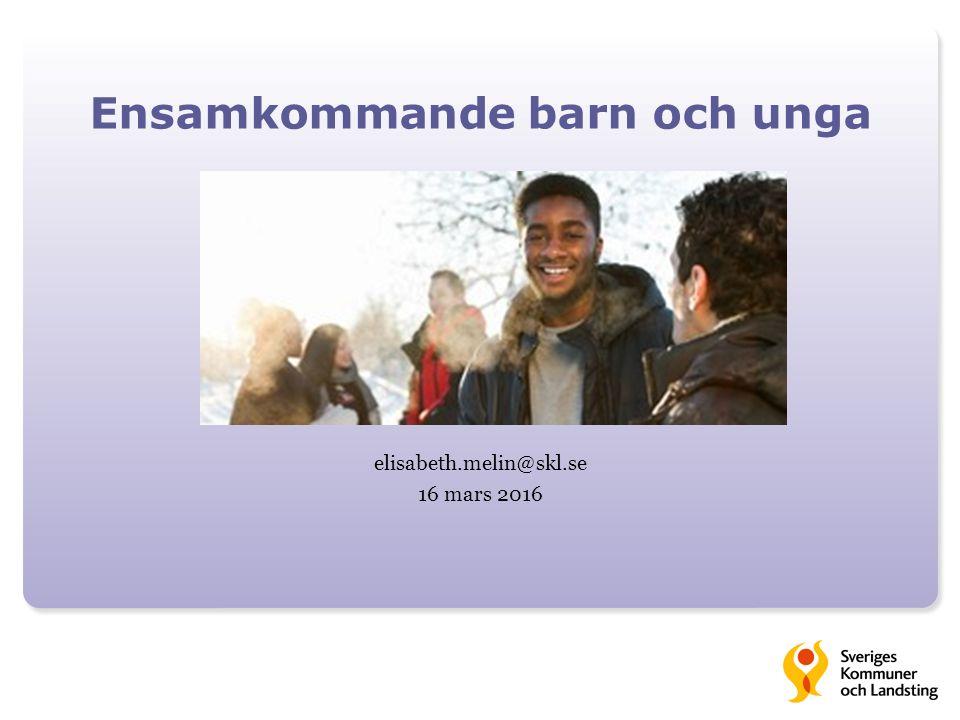 Ensamkommande barn och unga elisabeth.melin@skl.se 16 mars 2016