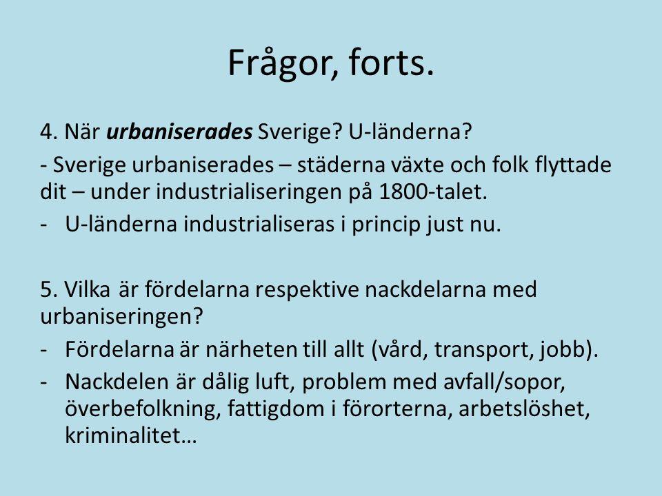 Frågor, forts. 4. När urbaniserades Sverige? U-länderna? - Sverige urbaniserades – städerna växte och folk flyttade dit – under industrialiseringen på