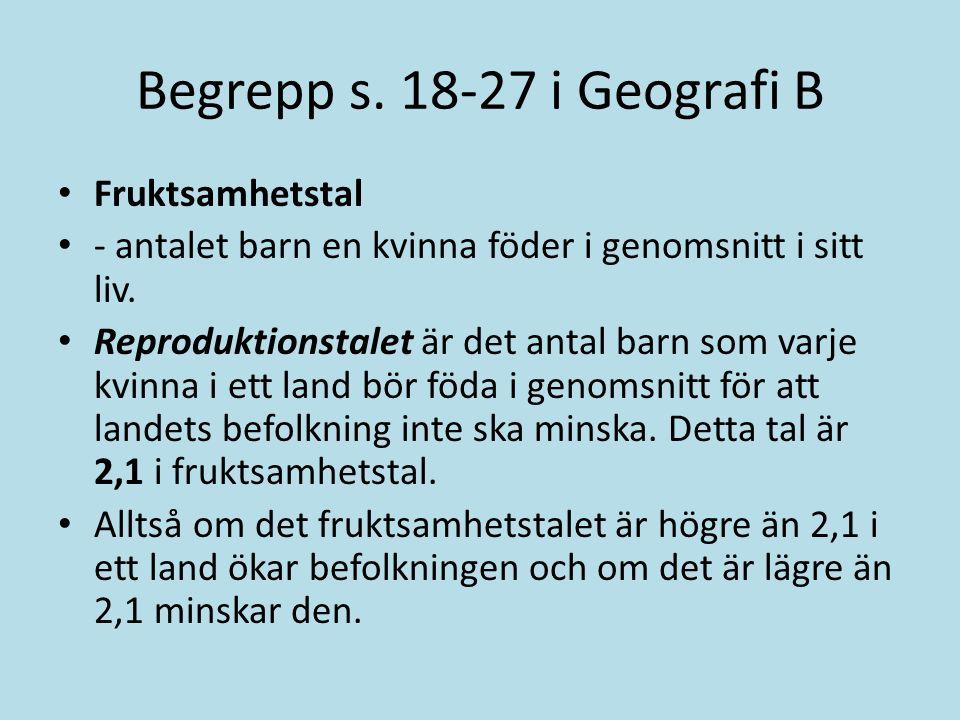 Begrepp s. 18-27 i Geografi B Fruktsamhetstal - antalet barn en kvinna föder i genomsnitt i sitt liv. Reproduktionstalet är det antal barn som varje k
