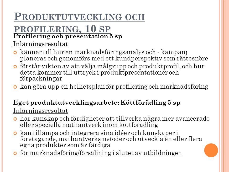 Eget produktutvecklingsarbete: Bröd och bakverk 5 sp Inlärningsresultat har kunskap och färdigheter att tillverka några mer avancerade eller speciella mathantverk inom bröd och bakverk kan tillämpa och integrera sina idéer och kunskaper i företagande, mathantverksmetoder och utveckla en eller flera egna produkter som är färdiga för marknadsföring/försäljning i slutet av utbildningen Eget produktutvecklingsarbete: Bär och frukt 5 sp Inlärningsresultat har kunskap och färdigheter att tillverka några mer avancerade eller speciella mathantverk inom bär och frukt.