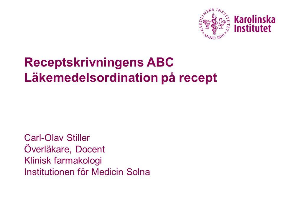 Receptskrivningens ABC Läkemedelsordination på recept Carl-Olav Stiller Överläkare, Docent Klinisk farmakologi Institutionen för Medicin Solna