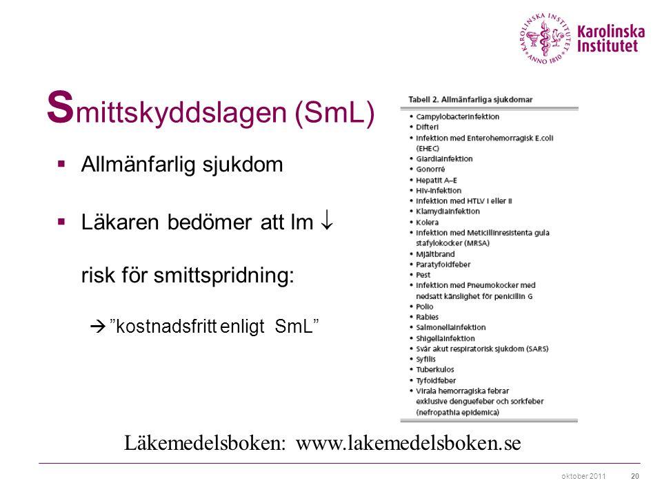 oktober 201120 S mittskyddslagen (SmL)  Allmänfarlig sjukdom  Läkaren bedömer att lm  risk för smittspridning:  kostnadsfritt enligt SmL Läkemedelsboken: www.lakemedelsboken.se