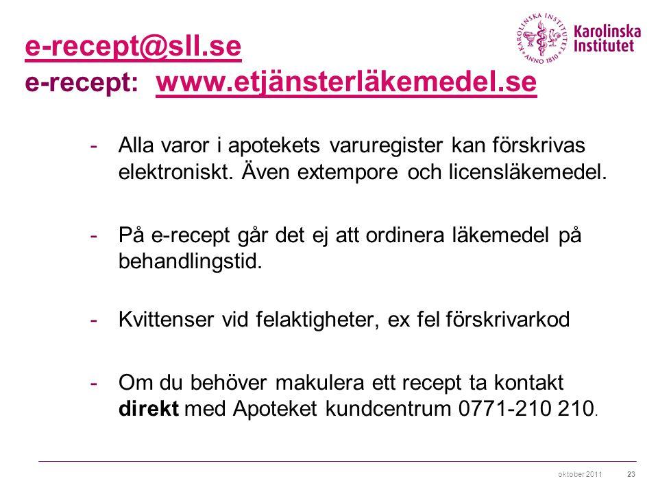 oktober 201123 e-recept@sll.se e-recept@sll.se e-recept: www.etjänsterläkemedel.se www.etjänsterläkemedel.se -Alla varor i apotekets varuregister kan förskrivas elektroniskt.