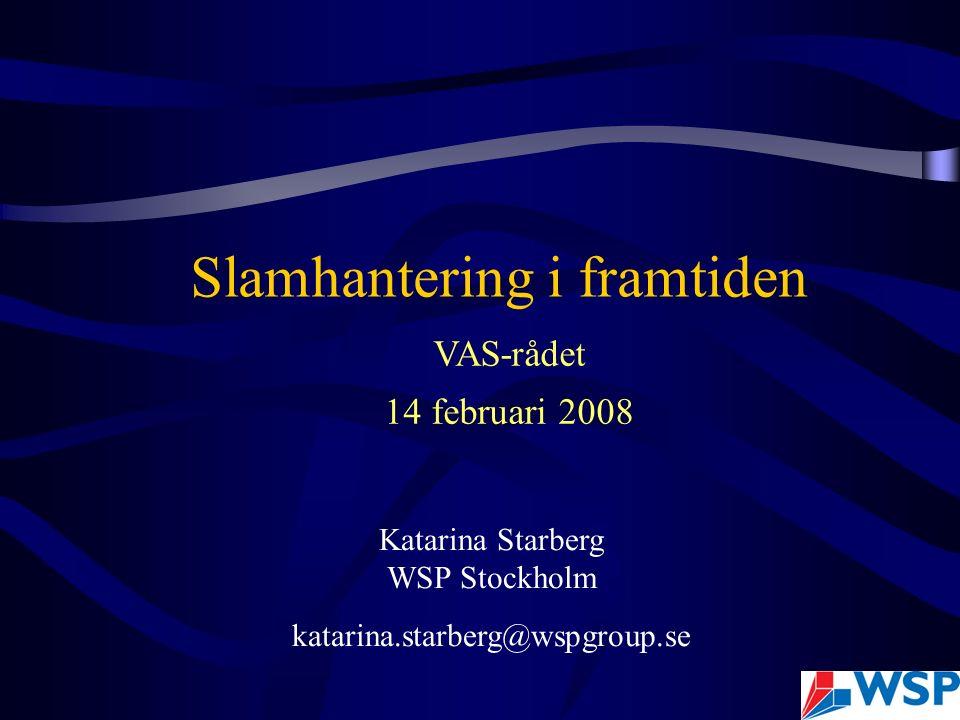 Katarina Starberg WSP Stockholm katarina.starberg@wspgroup.se Slamhantering i framtiden VAS-rådet 14 februari 2008