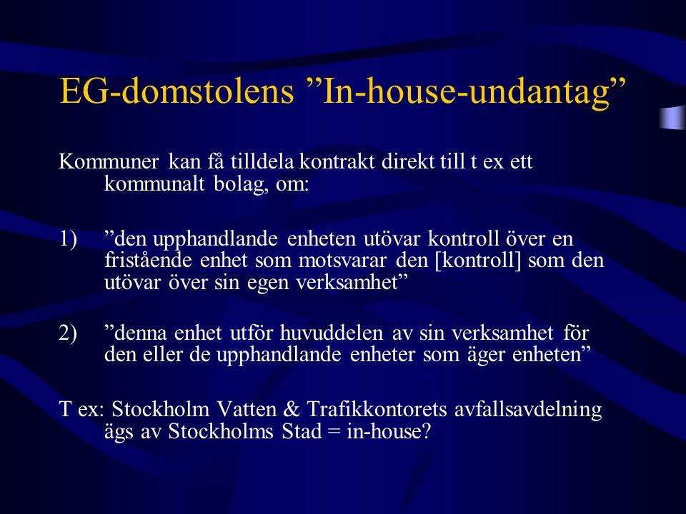 """EG-domstolens """"In-house-undantag"""" Kommuner kan få tilldela kontrakt direkt till t ex ett kommunalt bolag, om: 1)""""den upphandlande enheten utövar kontr"""