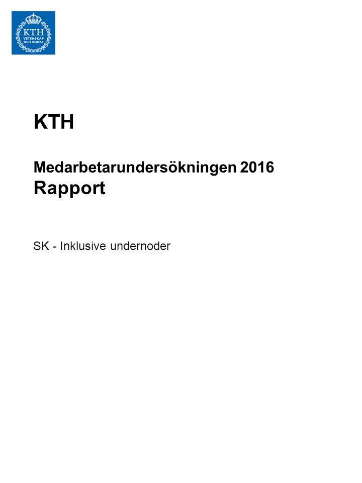 KTH Medarbetarundersökningen 2016 Rapport SK - Inklusive undernoder