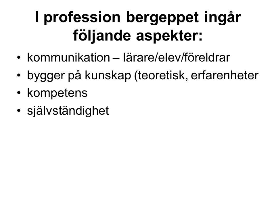 I profession bergeppet ingår följande aspekter: kommunikation – lärare/elev/föreldrar bygger på kunskap (teoretisk, erfarenheter kompetens självständighet