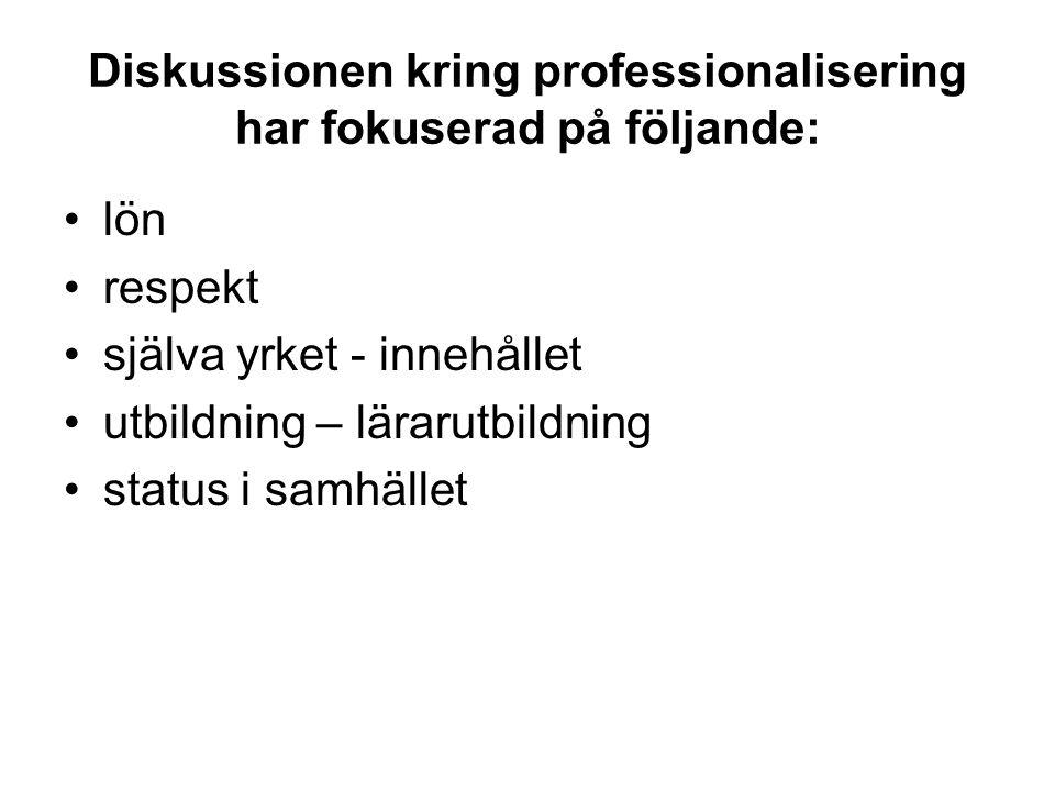 Diskussionen kring professionalisering har fokuserad på följande: lön respekt själva yrket - innehållet utbildning – lärarutbildning status i samhället
