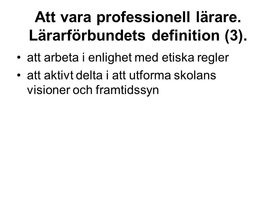 Att vara professionell lärare. Lärarförbundets definition (3).