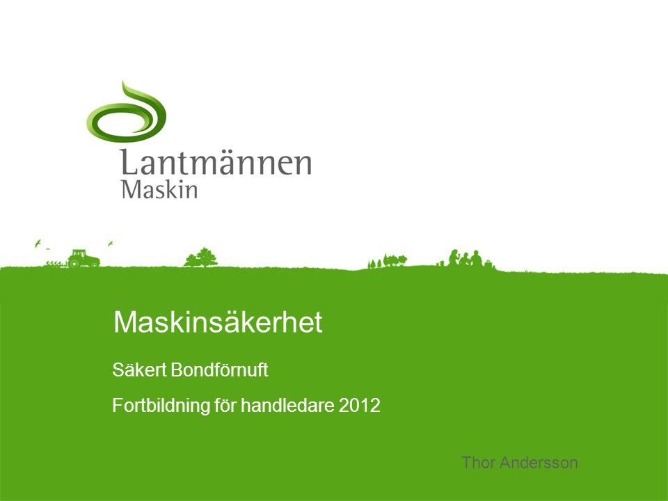 LandscapeLM-Maskin Maskinsäkerhet Säkert Bondförnuft Fortbildning för handledare 2012 Thor Andersson