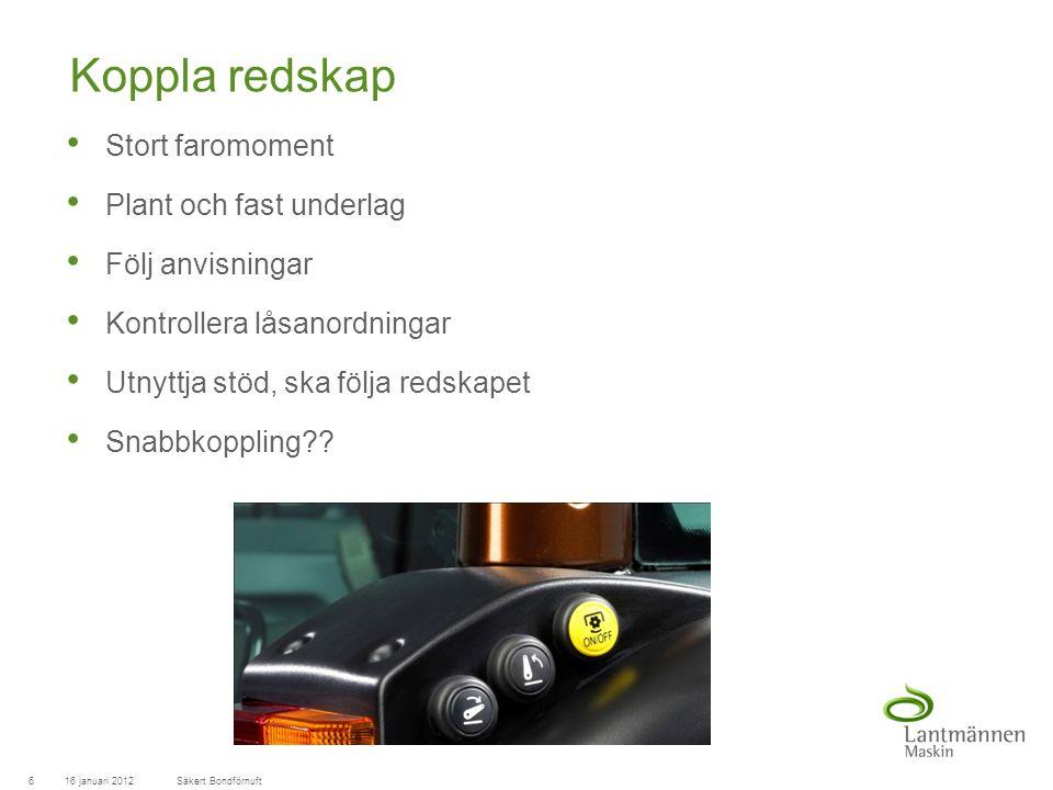 LandscapeLM-Maskin Koppla redskap Stort faromoment Plant och fast underlag Följ anvisningar Kontrollera låsanordningar Utnyttja stöd, ska följa redskapet Snabbkoppling .