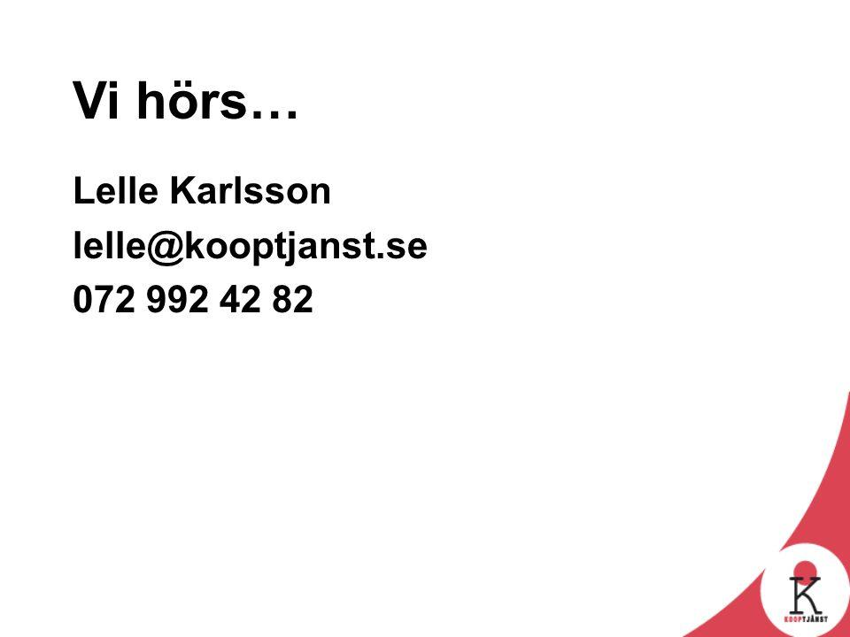Vi hörs… Lelle Karlsson lelle@kooptjanst.se 072 992 42 82