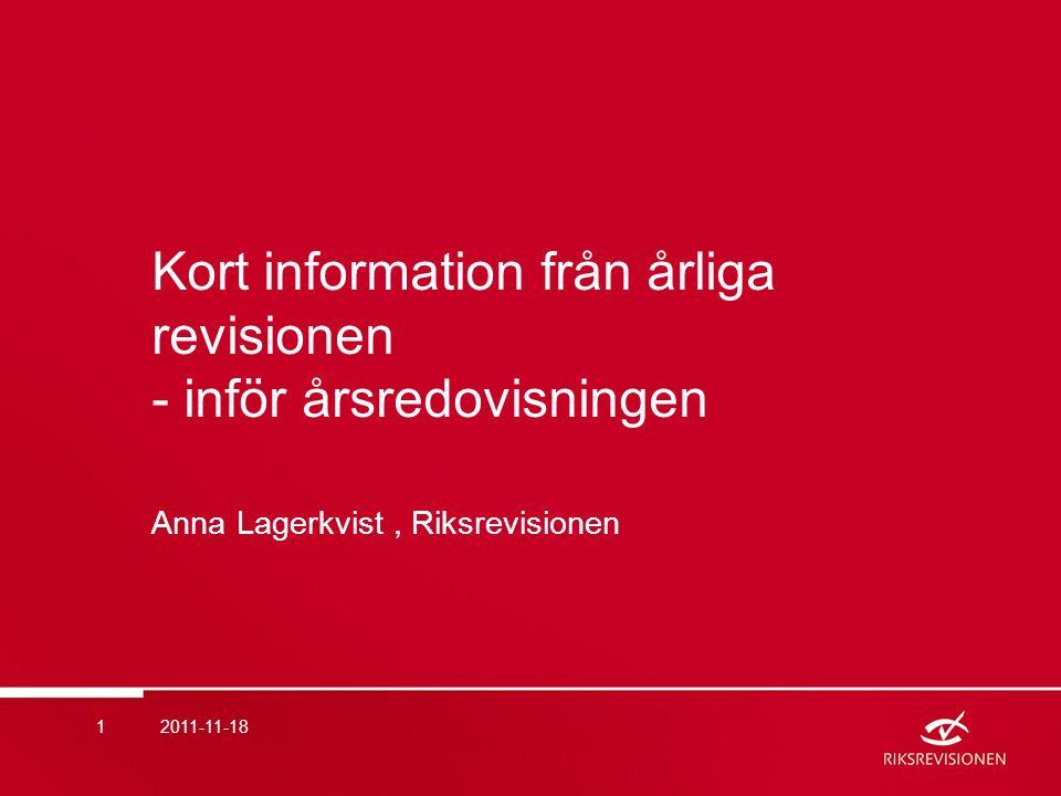 Kort information från årliga revisionen - inför årsredovisningen Anna Lagerkvist, Riksrevisionen 12011-11-18