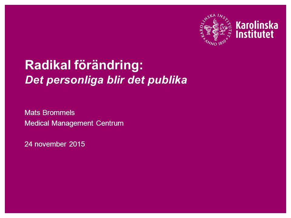 Radikal förändring: Det personliga blir det publika Mats Brommels Medical Management Centrum 24 november 2015