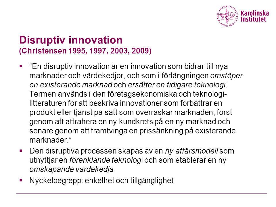 Disruptiv innovation (Christensen 1995, 1997, 2003, 2009)  En disruptiv innovation är en innovation som bidrar till nya marknader och värdekedjor, och som i förlängningen omstöper en existerande marknad och ersätter en tidigare teknologi.