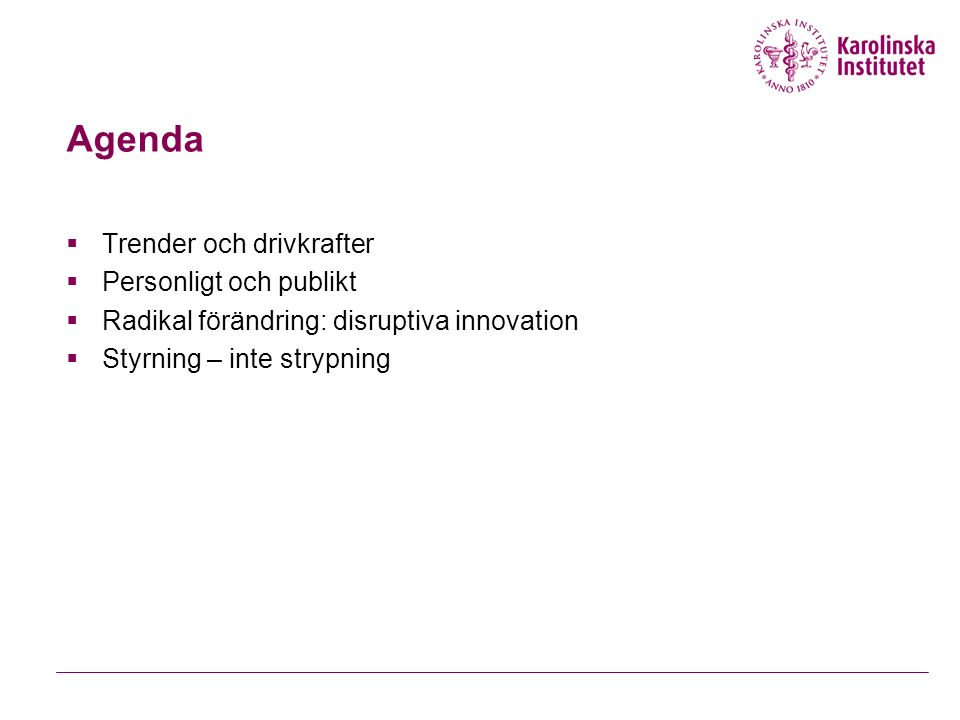 Agenda  Trender och drivkrafter  Personligt och publikt  Radikal förändring: disruptiva innovation  Styrning – inte strypning