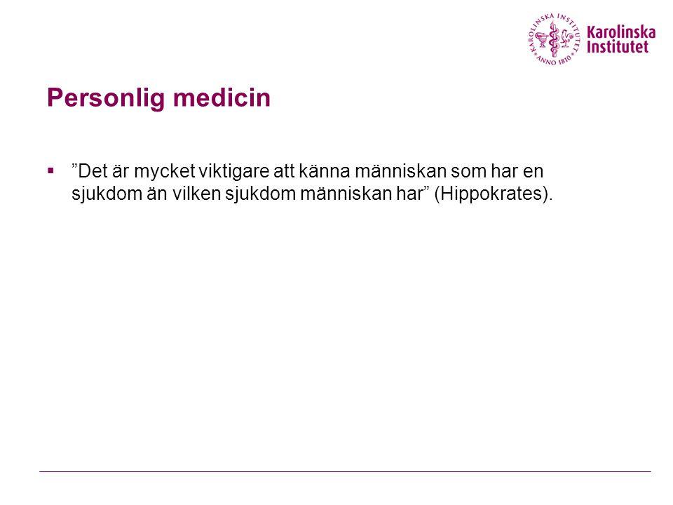 Personlig medicin  Det är mycket viktigare att känna människan som har en sjukdom än vilken sjukdom människan har (Hippokrates).