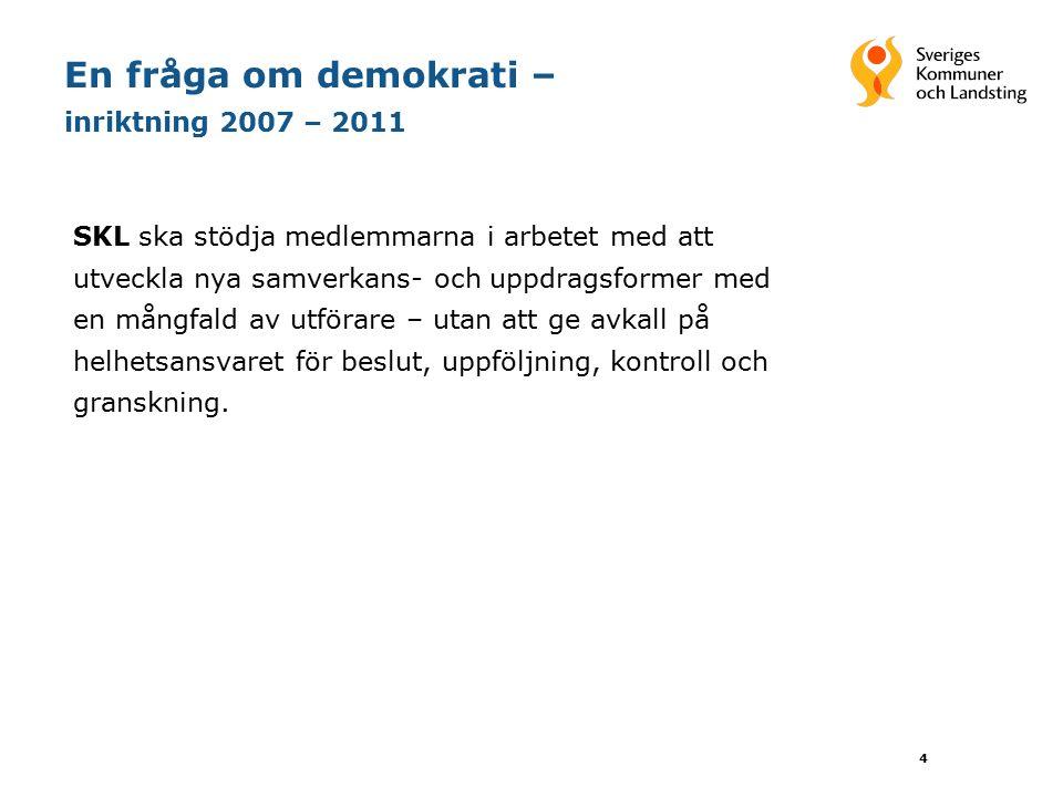 4 En fråga om demokrati – inriktning 2007 – 2011 SKL ska stödja medlemmarna i arbetet med att utveckla nya samverkans- och uppdragsformer med en mångf