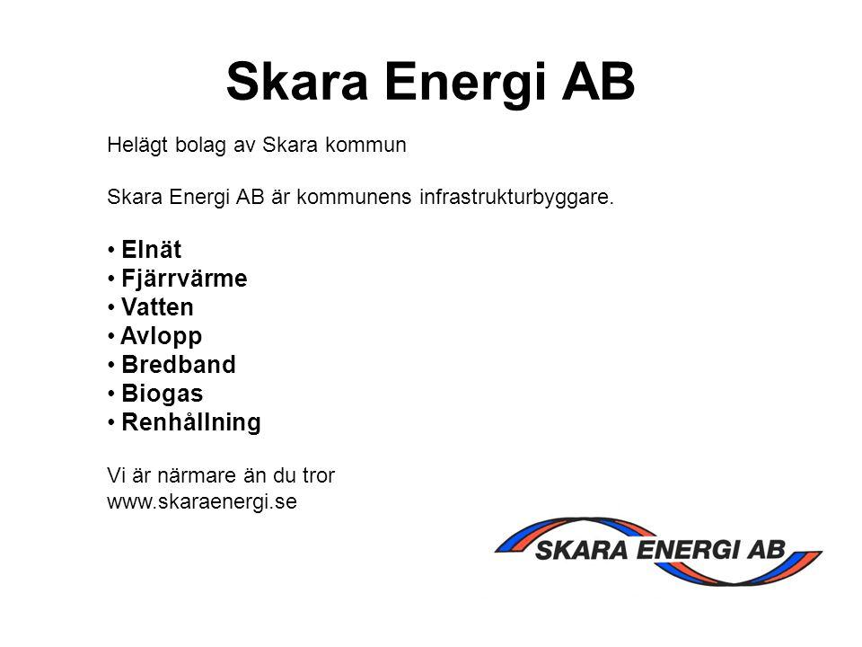 Skara Energi AB Helägt bolag av Skara kommun Skara Energi AB är kommunens infrastrukturbyggare. Elnät Fjärrvärme Vatten Avlopp Bredband Biogas Renhåll