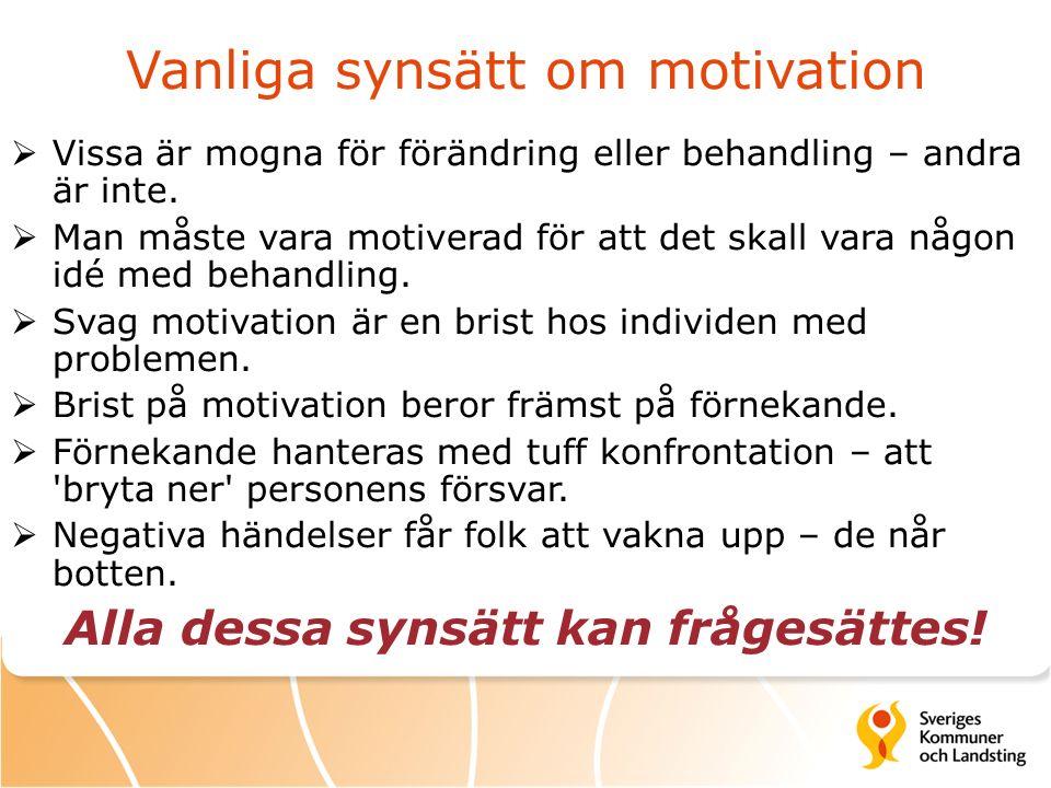 Vanliga synsätt om motivation  Vissa är mogna för förändring eller behandling – andra är inte.  Man måste vara motiverad för att det skall vara någo