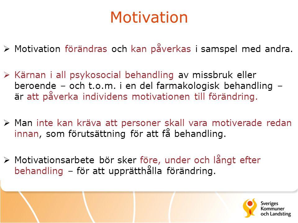 Motivation  Motivation förändras och kan påverkas i samspel med andra.  Kärnan i all psykosocial behandling av missbruk eller beroende – och t.o.m.