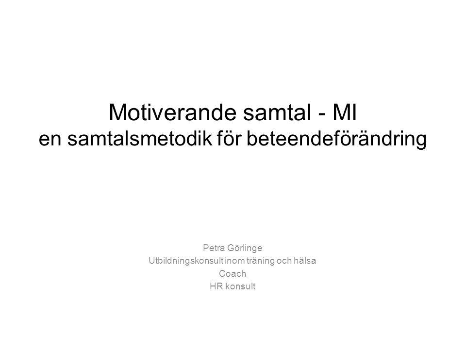 Motiverande samtal - MI en samtalsmetodik för beteendeförändring Petra Görlinge Utbildningskonsult inom träning och hälsa Coach HR konsult