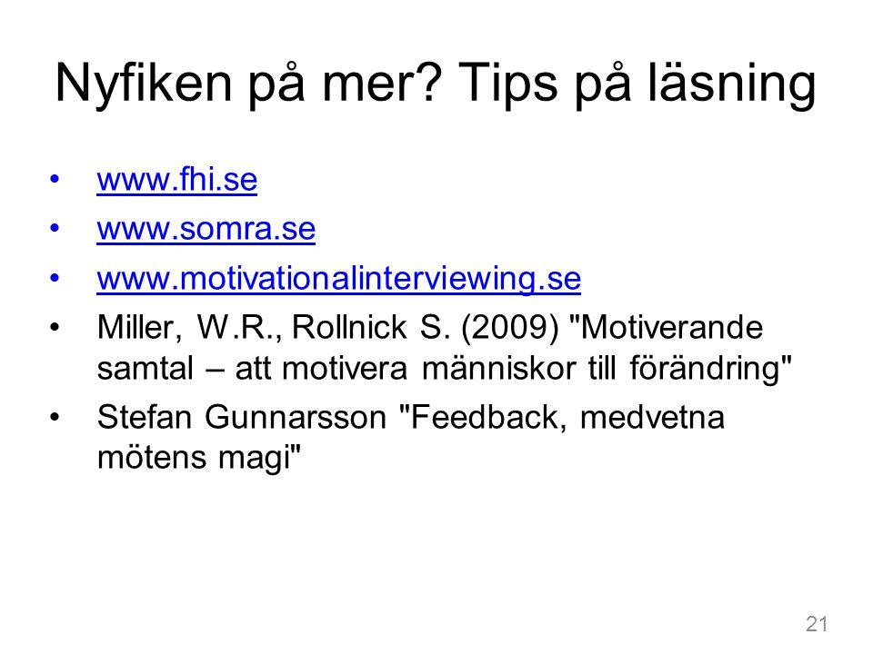 Nyfiken på mer? Tips på läsning www.fhi.se www.somra.se www.motivationalinterviewing.se Miller, W.R., Rollnick S. (2009)