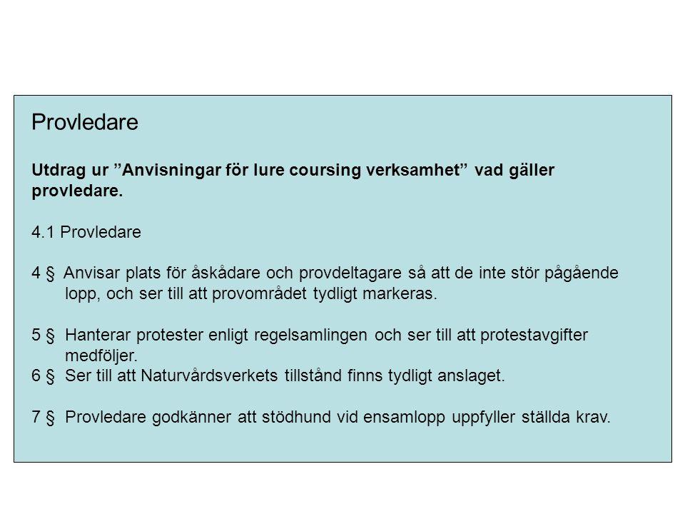 """Provledare Utdrag ur """"Anvisningar för lure coursing verksamhet"""" vad gäller provledare. 4.1 Provledare 4 § Anvisar plats för åskådare och provdeltagare"""