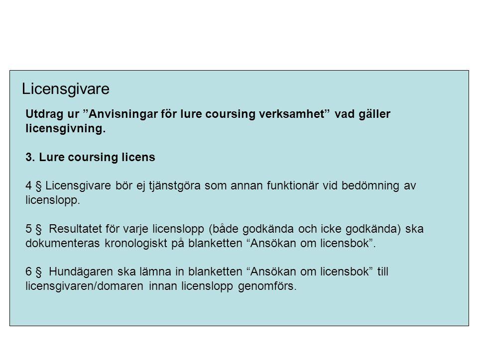 Licensgivare 4.7 Licensgivare 1 § Får besluta om tilldelning av lure coursing licens enligt kapitel 3 Utdrag ur Anvisningar för lure coursing verksamhet vad gäller licensgivning.