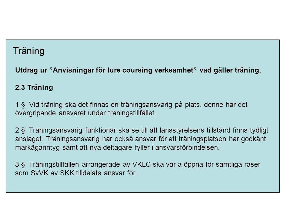 """Träning Utdrag ur """"Anvisningar för lure coursing verksamhet"""" vad gäller träning. 2.3 Träning 1 § Vid träning ska det finnas en träningsansvarig på pla"""
