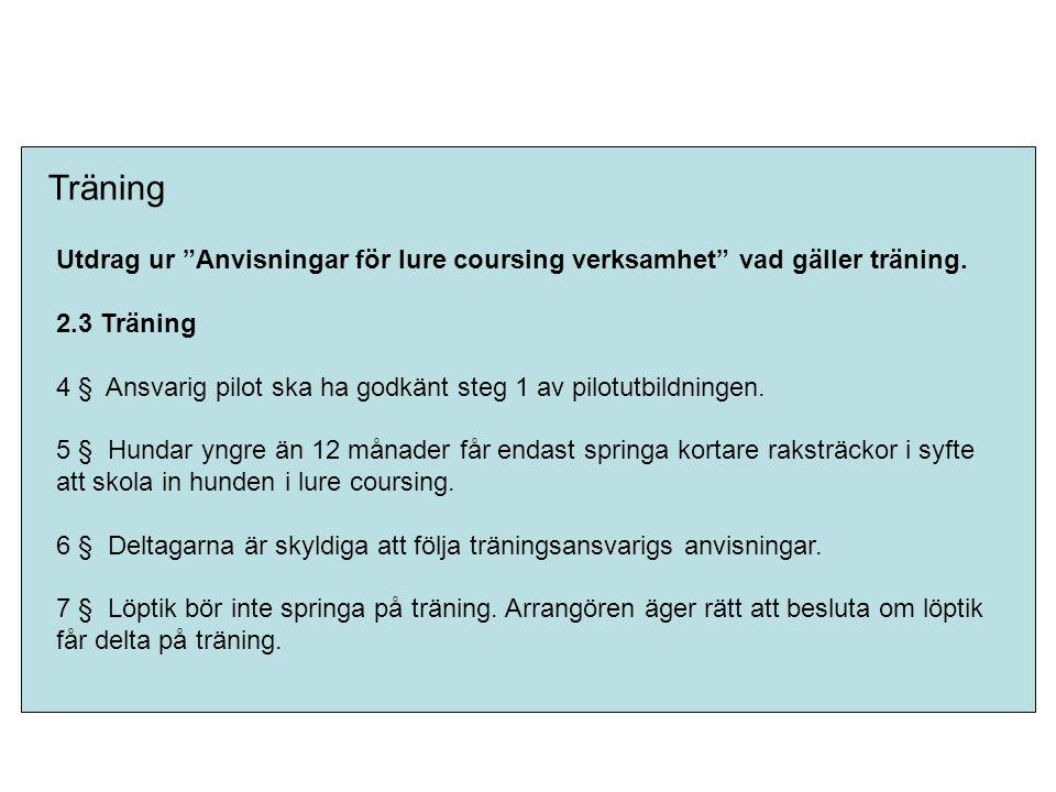 """Träning Utdrag ur """"Anvisningar för lure coursing verksamhet"""" vad gäller träning. 2.3 Träning 4 § Ansvarig pilot ska ha godkänt steg 1 av pilotutbildni"""